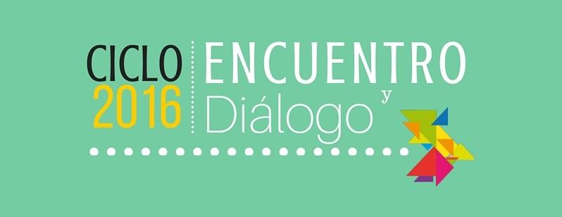 Ciclo 2016 de Encuentro y Diálogo